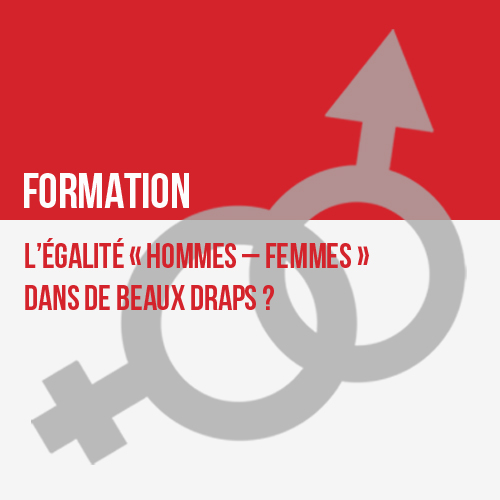 Formation PS : L'égalité « hommes – femmes » dans de beaux draps ?