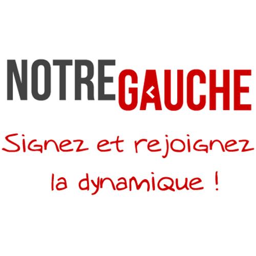 Notre Gauche : Signez et rejoignez la dynamique !